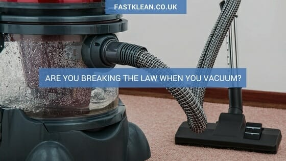 Are you breaking the law when you vacuum?