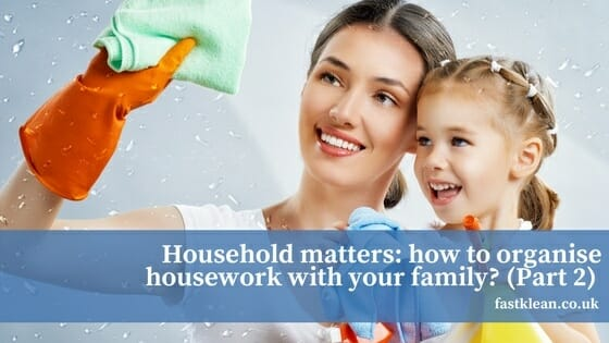 Household matters: how to organise housework with your family? – part 2