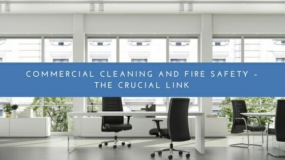 Commercial Cleaning and Fire Safety – The Crucial Link