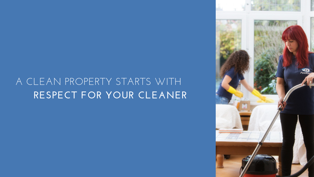 A Clean Property Starts With Respect For Your Cleaner