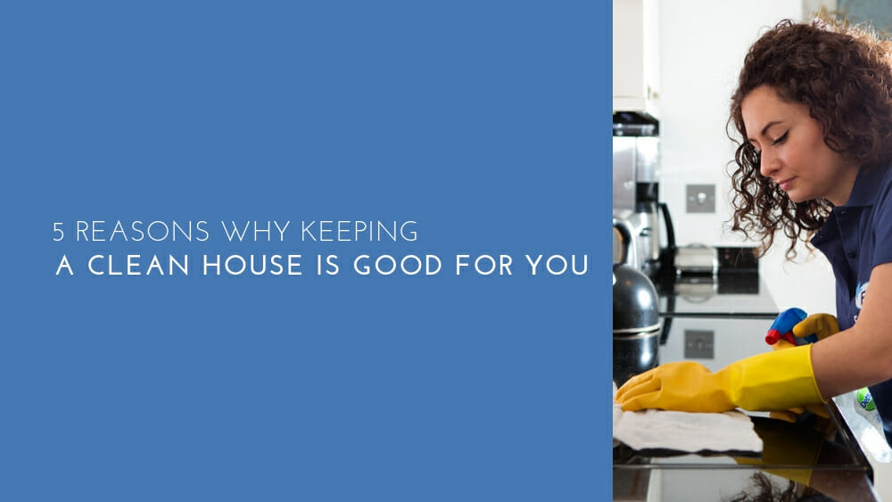 5 Reasons Why Keeping A Clean House Is Good For You