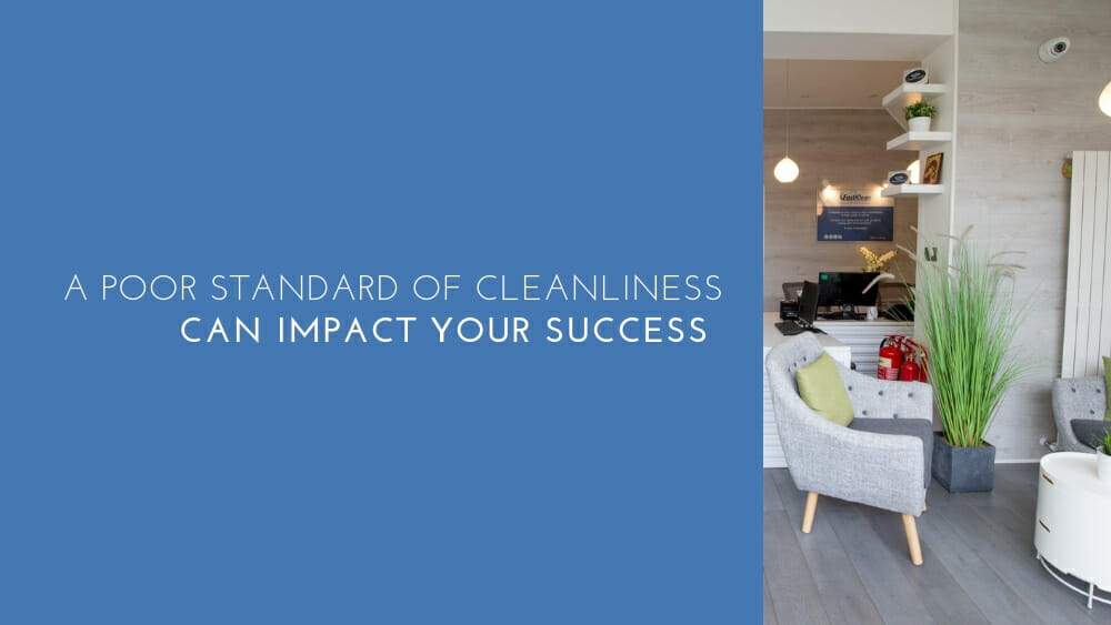 A Poor Standard Of Cleanliness Can Impact Your Success
