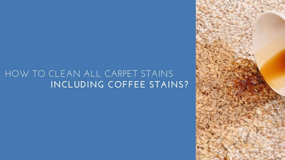 How To Clean All Carpet Stains, Including Coffee Stains
