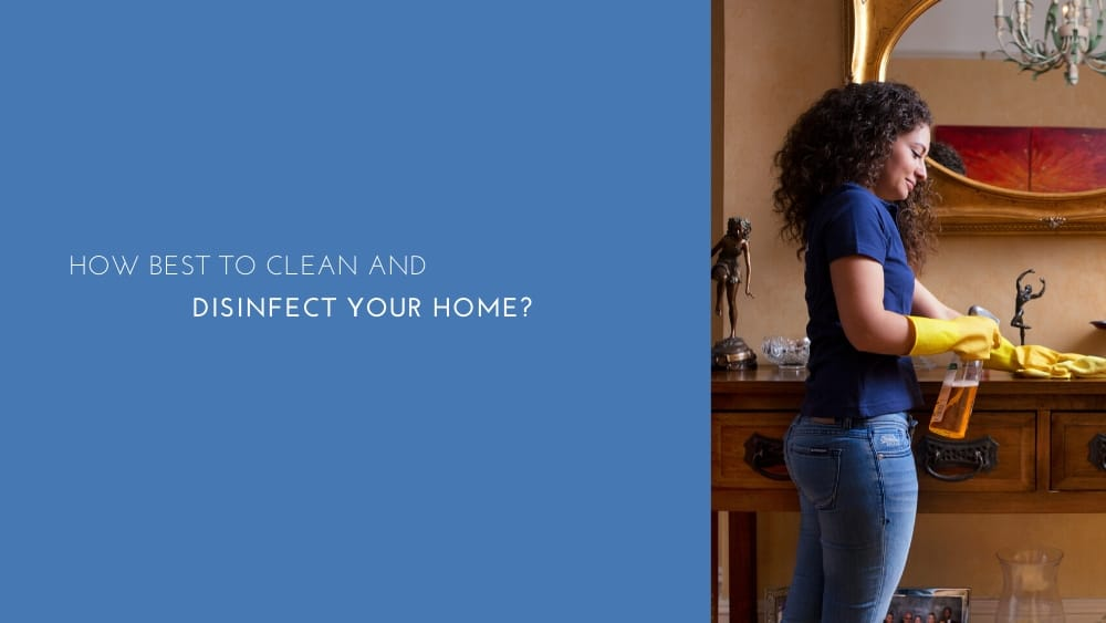 How best to clean and carry out a disinfection in your home