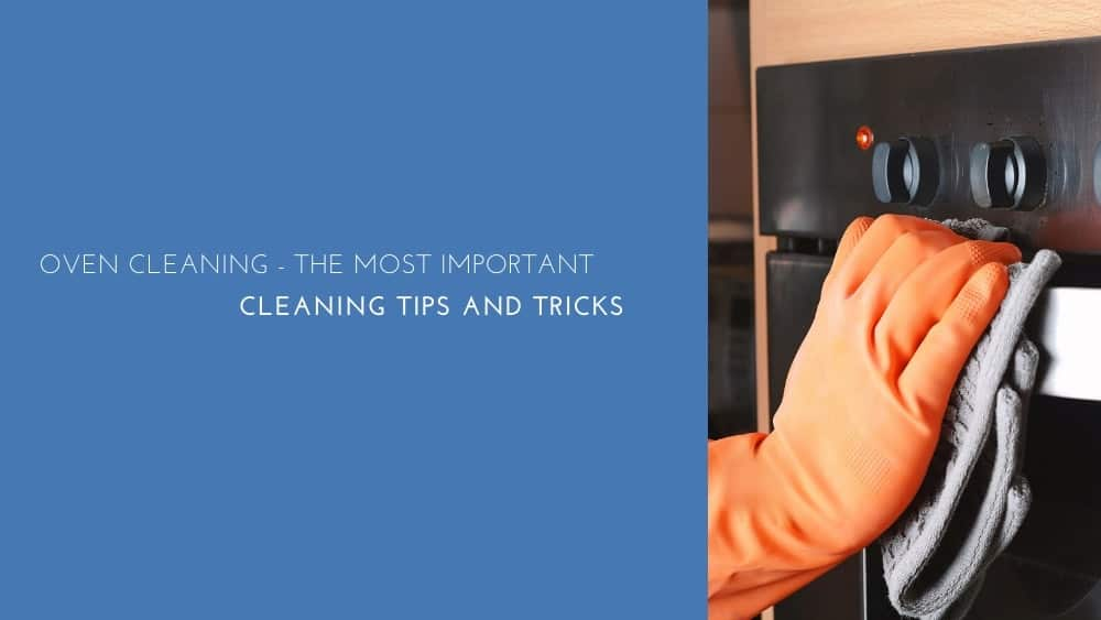 Oven Cleaning – The Most Important Cleaning Tips and Tricks