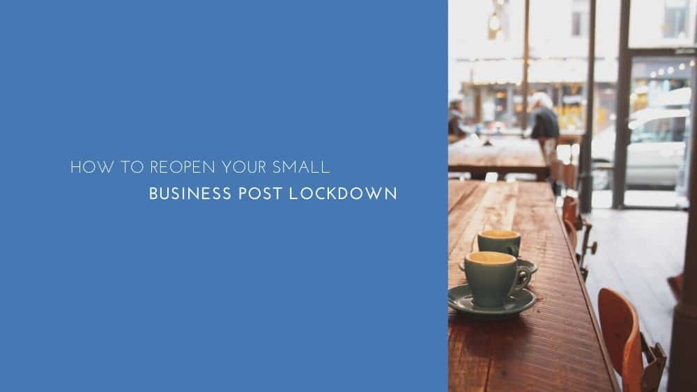 How To Reopen Your Small Business Post Lockdown