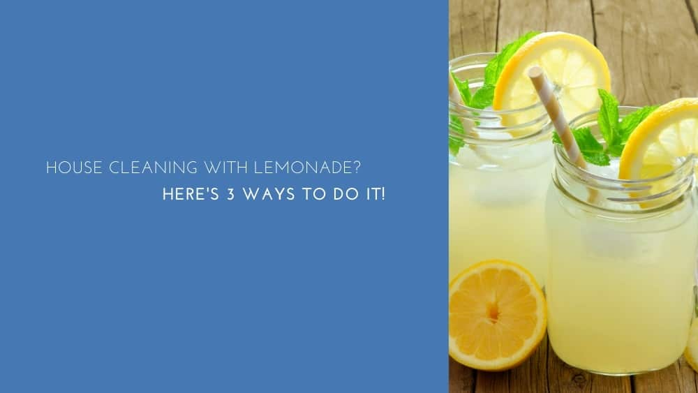 House Cleaning With Lemonade Here's 3 Ways To Do It