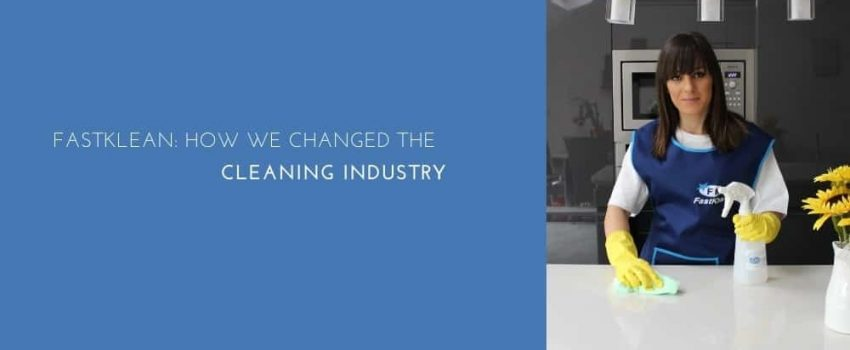Fastklean How We Changed The Cleaning Industry