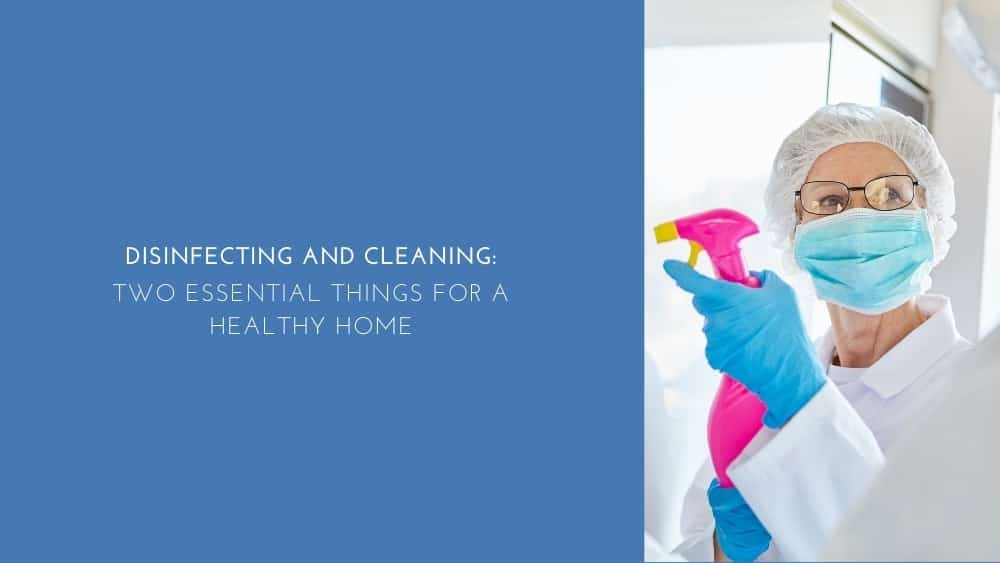 Disinfecting And Cleaning: Two Essential Things For A Healthy Home