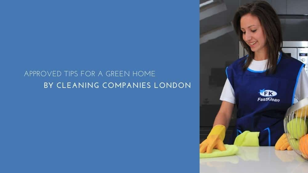 Approved Tips for a Green Home by a Cleaning Company London