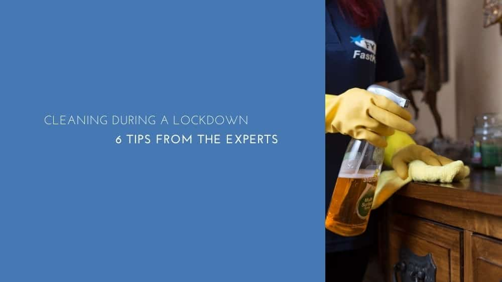 Cleaning During A Lockdown: 6 Tips from the Experts