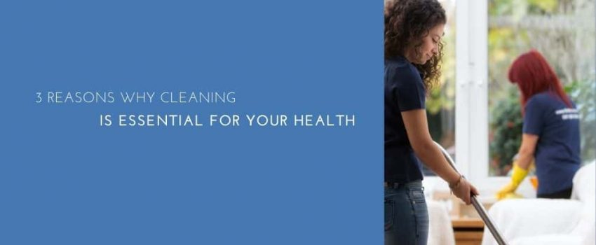 3 Reasons Why Cleaning Is Essential For Your Health
