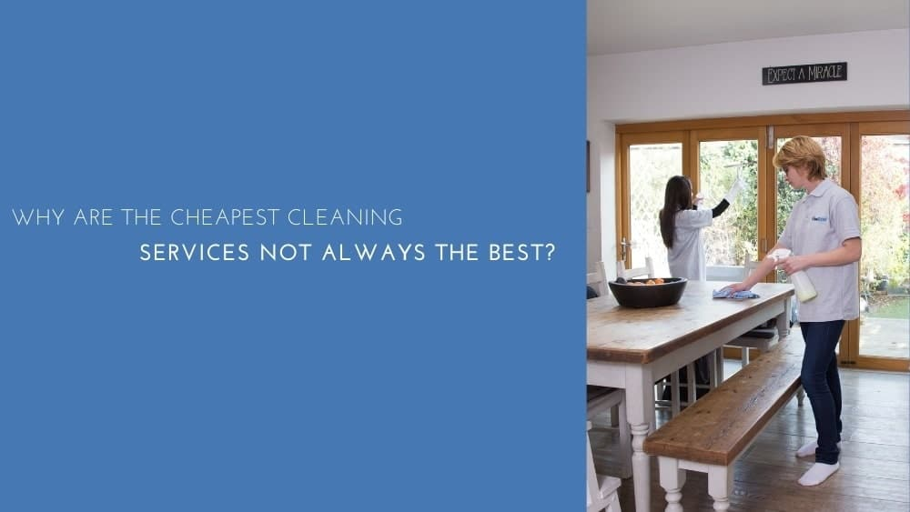 Why Are The Cheapest Cleaning Services Not Always The Best?