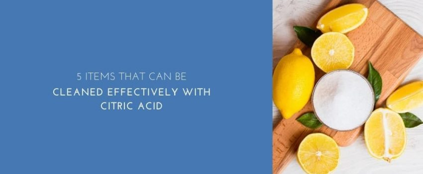 5 Items That Can Be Cleaned Effectively With Citric Acid