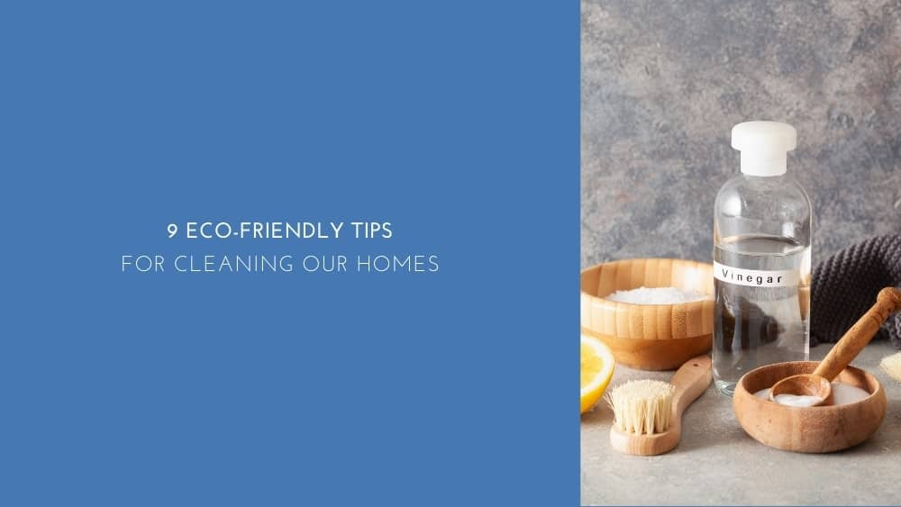 9 Eco-friendly Tips For Cleaning Our Homes