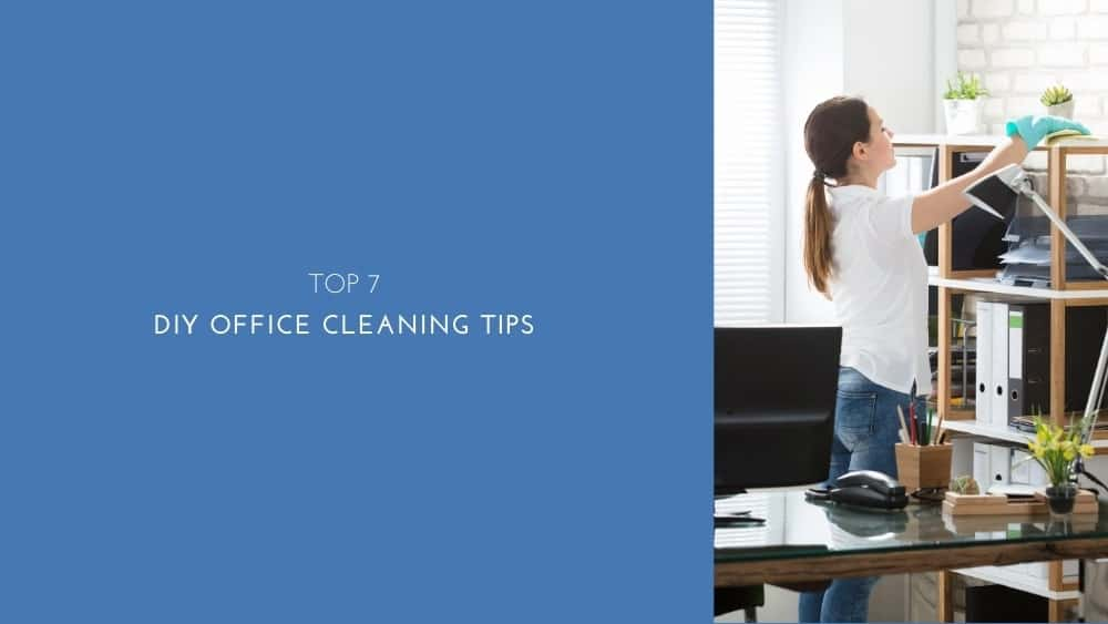 Top 7 DIY Office Cleaning Tips