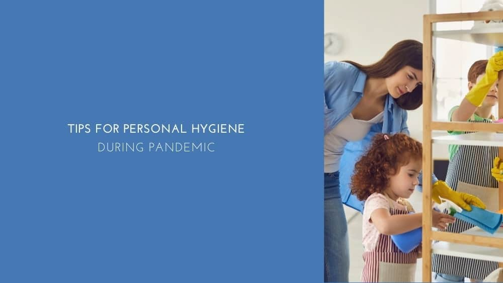 Tips For Personal Hygiene During Pandemic