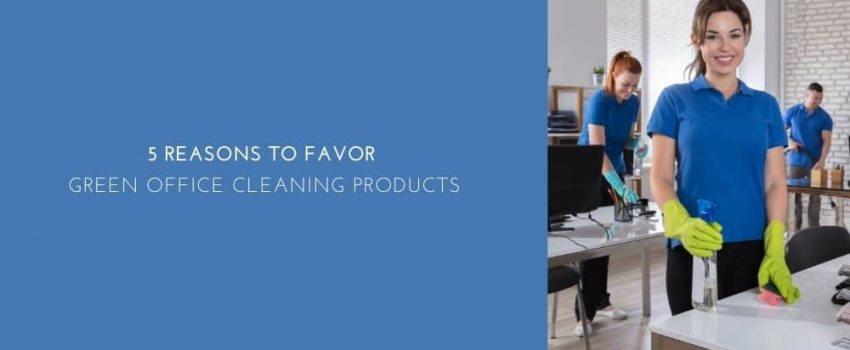 5 Reasons To Favor Green Office Cleaning Products