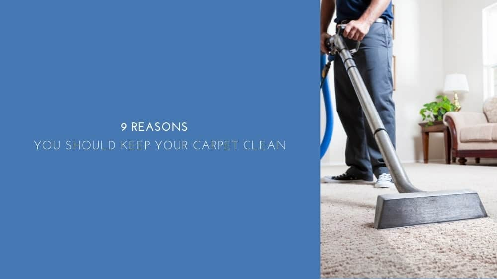 9 Reasons You Should Keep Your Carpet Clean