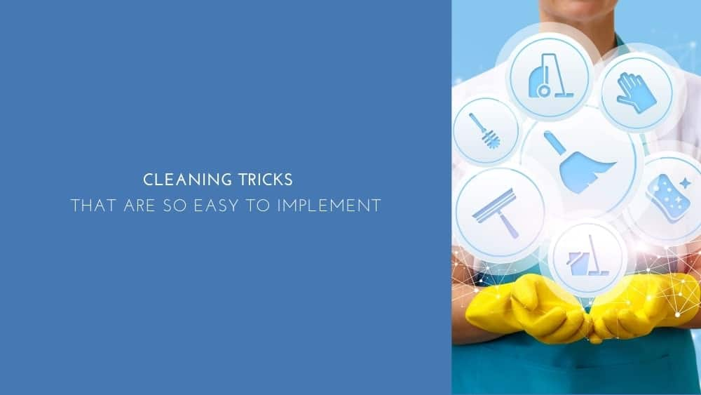 Cleaning Tricks That Are So Easy To Implement