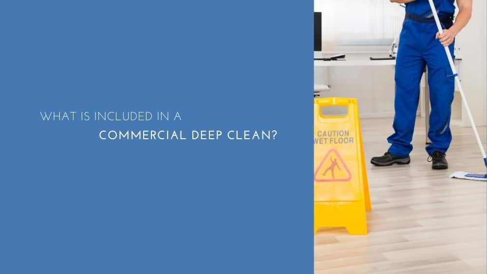 What is Included in a Commercial Deep Clean?