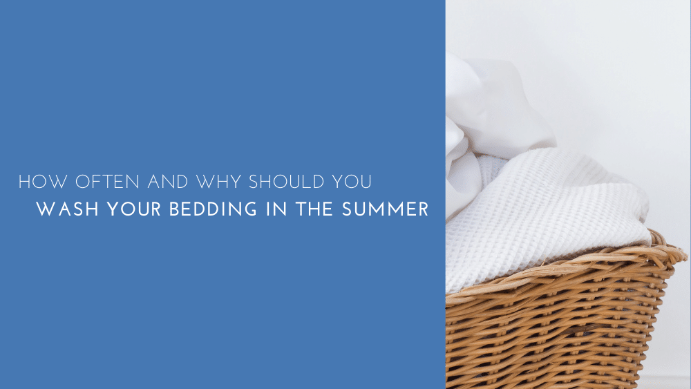 How Often And Why Should You Wash Your Bedding In The Summer