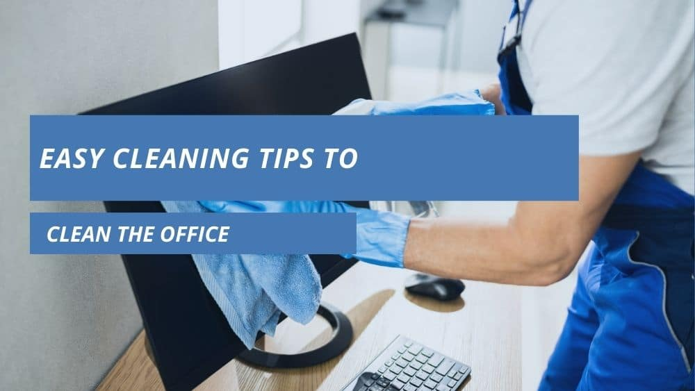 Easy Cleaning Tips to Clean the Office