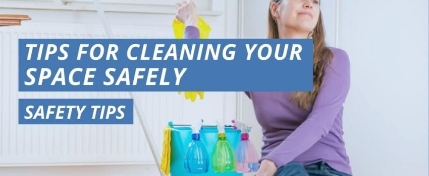 Tips For Cleaning Your Space Safely