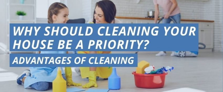Why Should Cleaning Your House Be A Priority